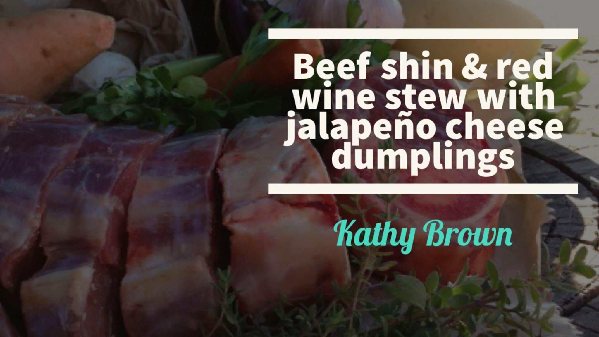 Beef Shin & Red Wine Stewwith Jalapeño Cheese Dumplings | Kathy Brown